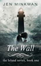 The Wall (The Island Series #1) ebook by Jen Minkman