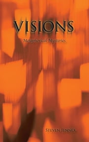 VISIONS - Metaphorical Mysteries ebook by Steven Jennex