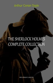 Arthur Conan Doyle: The Complete Sherlock Holmes (all the novels and stories in one single volume) ebook by Arthur Conan Doyle