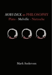Moby-Dick as Philosophy - Plato - Melville - Nietzsche ebook by Mark Anderson