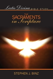Lectio Divina Bible Study - The Sacraments in Scripture ebook by Stephen Binz