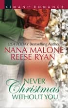 Never Christmas Without You/Just For The Holidays/His Holiday Gift ebook by Nana Malone, Reese Ryan