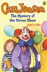 Cam Jansen: The Mystery of the Circus Clown #7 ebook by David A. Adler