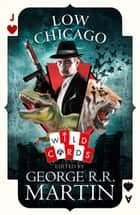 Low Chicago (Wild Cards) eBook by George R.R. Martin