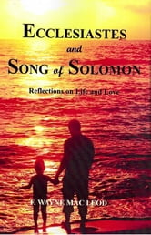 Ecclesiastes and Song of Solomon - Reflections on Life and Love ebook by F. Wayne Mac Leod
