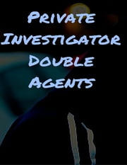 Private Investigator Double Agents ebook by Julius Green