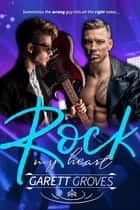 Rock My Heart - A May-December Gay Romance ebook by Garett Groves