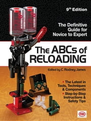The ABCs of Reloading: The Definitive Guide for Novice to Expert ebook by James, Rodney