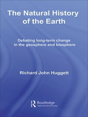 The Natural History of Earth - Debating Long-Term Change in the Geosphere and Biosphere ebook by Richard John Huggett