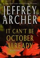 It Can't be October Already ebook by Jeffrey Archer