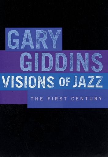 Visions of Jazz : The First Century - The First Century ebook by Gary Giddins