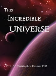 This Incredible Universe ebook by Prof. Dr. Christopher Thomas