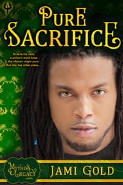 Pure Sacrifice - A Mythos Legacy Novel ebook by Jami Gold