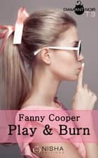 Play & burn - tome 3 eBook by Fanny Cooper