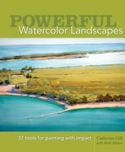 Powerful Watercolor Landscapes - Tools for Painting with Impact ebook by Catherine Gill