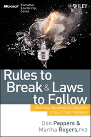 Rules to Break and Laws to Follow - How Your Business Can Beat the Crisis of Short-Termism ebook by Don Peppers,Martha Rogers