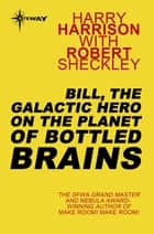 Bill, the Galactic Hero on The Planet of Bottled Brains ebook by Harry Harrison, Robert Sheckley