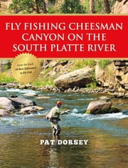 Fly Fishing Cheesman Canyon on the South Platte River ebook by Pat Dorsey