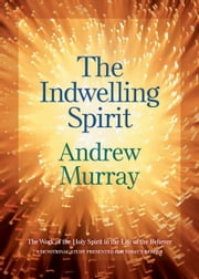 The Indwelling Spirit - The Work of the Holy Spirit in the Life of the Believer ebook by Andrew Murray