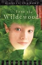 Into the Wildewood ebook by Gillian Summers