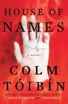 House of Names - A Novel ebook by Colm Toibin