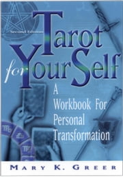 Tarot For Your Self, Second Edition - A Workbook for Personal Transformation ebook by Mary K. Greer