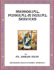 Memorial, Funeral & Burial Services: Orthodox Service Books - Number 7 ebook by Fr. Joseph Irvin