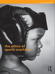 The Ethics of Sports Coaching ebook by Alun R Hardman,Carwyn Jones