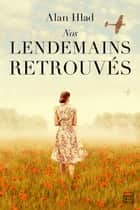 Nos lendemains retrouvés ebook by Alan Hlad, Karine Forestier