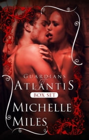 Guardians of Atlantis Box Set ebook by Michelle Miles
