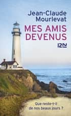 Mes amis devenus ebook by Jean-Claude MOURLEVAT