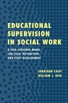 Educational Supervision in Social Work ebook by Jonathan Caspi,William J. Reid