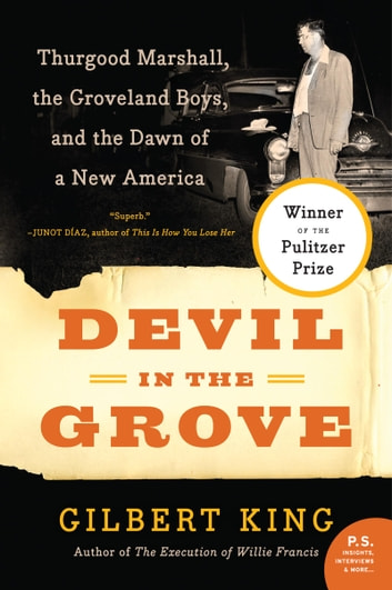Devil in the Grove - Thurgood Marshall, the Groveland Boys, and the Dawn of a New America ebook by Gilbert King