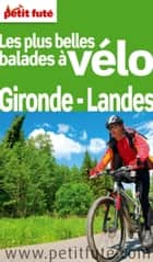 Balade à vélo Gironde-Landes 2011 Petit Futé ebook by Dominique Auzias, Jean-Paul Labourdette
