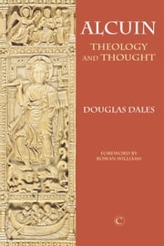 Alcuin - Theology and Thought ebook by Douglas Dales,Rowan  Williams