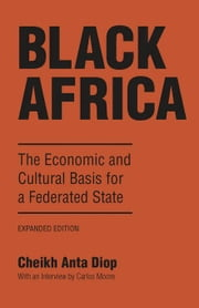 Black Africa: The Economic and Cultural Basis for a Federated State ebook by Diop, Cheikh Anta