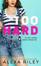 Too Hard ebook by Alexa Riley
