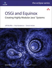 OSGi and Equinox - Creating Highly Modular Java Systems ebook by Jeff McAffer,Paul VanderLei,Simon Archer