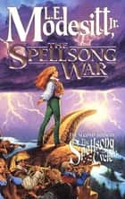 The Spellsong War - The Second Book of the Spellsong Cycle ebook by L. E. Modesitt Jr.