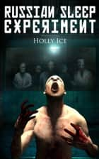 The Russian Sleep Experiment - Horror Novella ebook by Holly Ice
