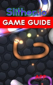 Slither.io Game Guide ebook by AppMonkey