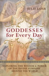 Goddesses for Every Day ebook by Julie Loar
