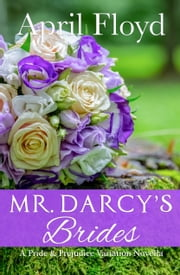 Mr. Darcy's Brides - A Pride and Prejudice Variation ebook by April Floyd
