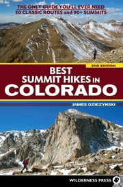 Best Summit Hikes in Colorado - An Opinionated Guide to 50+ Ascents of Classic and Little-Known Peaks from 8,144 to 14,433 feet ebook by James Dziezynski
