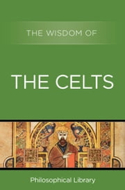 The Wisdom of the Celts ebook by Philosophical Library