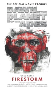 Dawn of the Planet of the Apes: Firestorm ebook by Greg Keyes