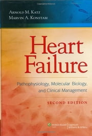 Heart Failure - Pathophysiology, Molecular Biology, and Clinical Management ebook by Arnold M. Katz, Marvin A. Konstam