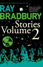 Ray Bradbury Stories Volume 2 ebook by Ray Bradbury