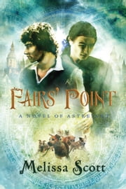 Fairs' Point: A Novel of Astreiant ebook by Melissa Scott