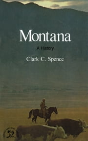 Montana: A Bicentennial History (States and the Nation) ebook by Clark C. Spence